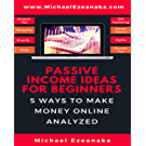Passive Income Ideas For Beginners: 5 Ways to Make Money Online Analyzed (English Edition)