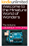 Welcome to the Miniature World of Wonders: The Arduino (1) (English Edition)