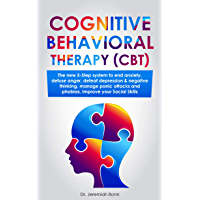 Cognitive Behavioral Therapy (CBT): The new 5-step system to end anxiety, defuse anger, defeat depression & negative thinking, manage panic attacks and ... your social skills. (English Edition)
