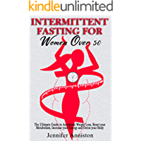INTERMITTENT FASTING FOR WOMEN OVER 50: The Ultimate Guide to Accelerate Weight Loss, Reset your Metabolism, Increase…