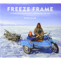 Freeze Frame: A Wildlife Cameraman's Adventures on Ice