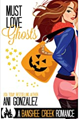 Must Love Ghosts: A Haunted Town Romance (Banshee Creek Book 1) Kindle Edition