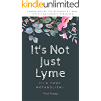It's Not Just Lyme: It's Your Metabolism: Understanding the Metabolism's Role in Fighting Chronic Infections (English Edition)