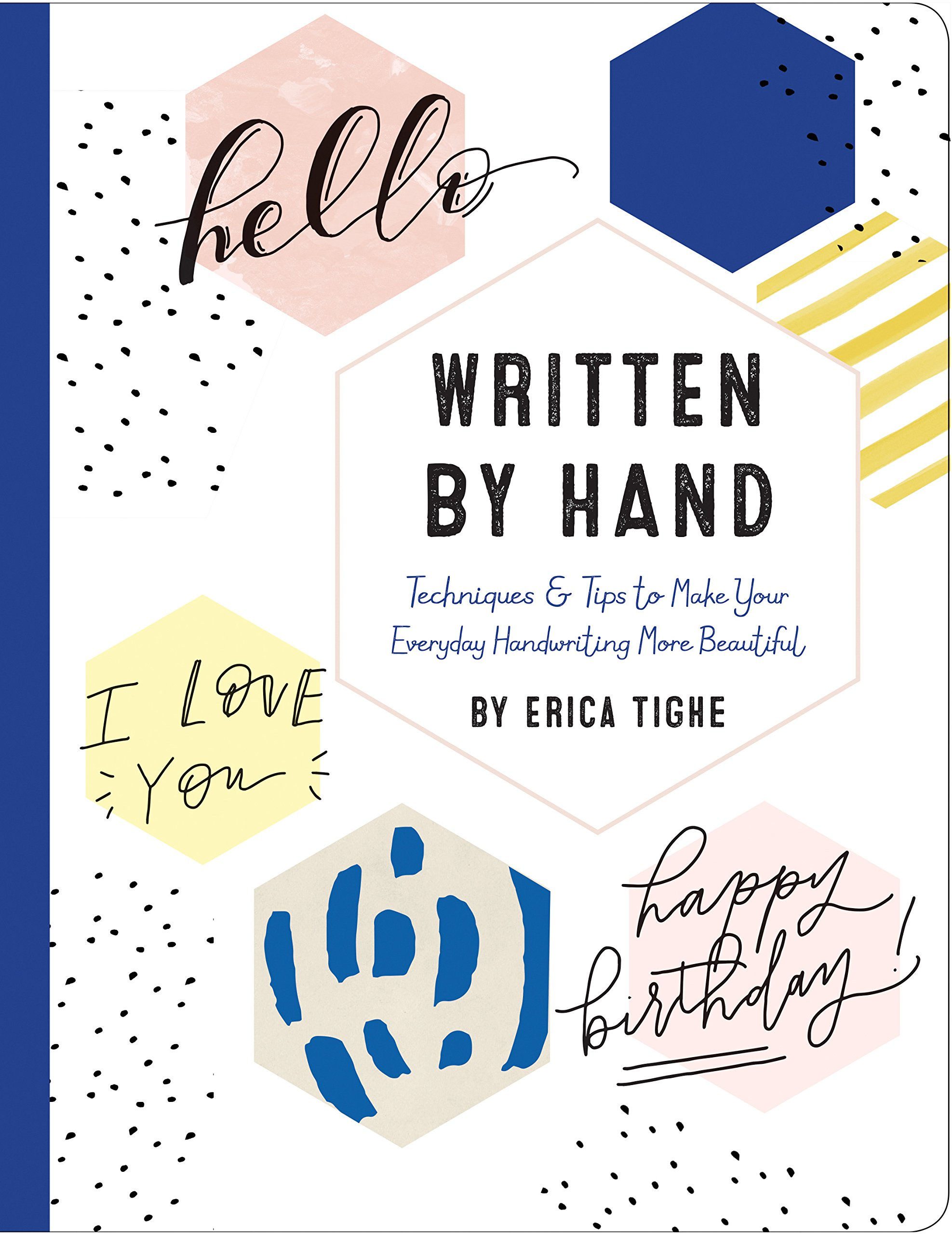Written By Hand Techniques And Tips To Make Your Everyday Handwriting More Beautiful Erica Tighe 9781631063862 Amazon Books