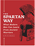 The Spartan Way: What Modern Men Can Learn from Ancient Warriors