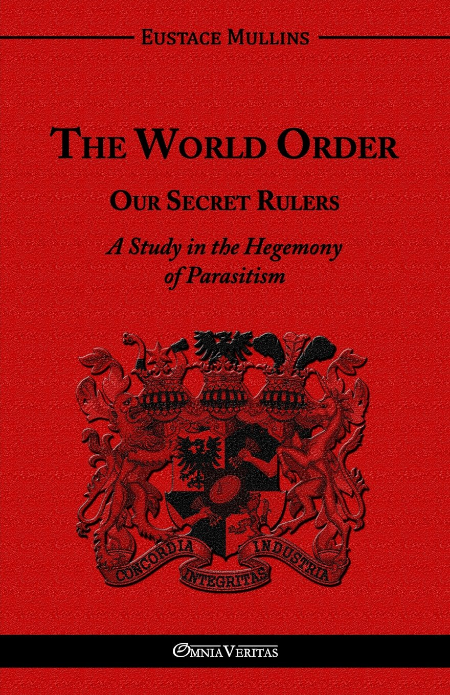 The World Order - Our Secret Rulers: Eustace Clarence Mullins: 9781910220344: Amazon.com: Books