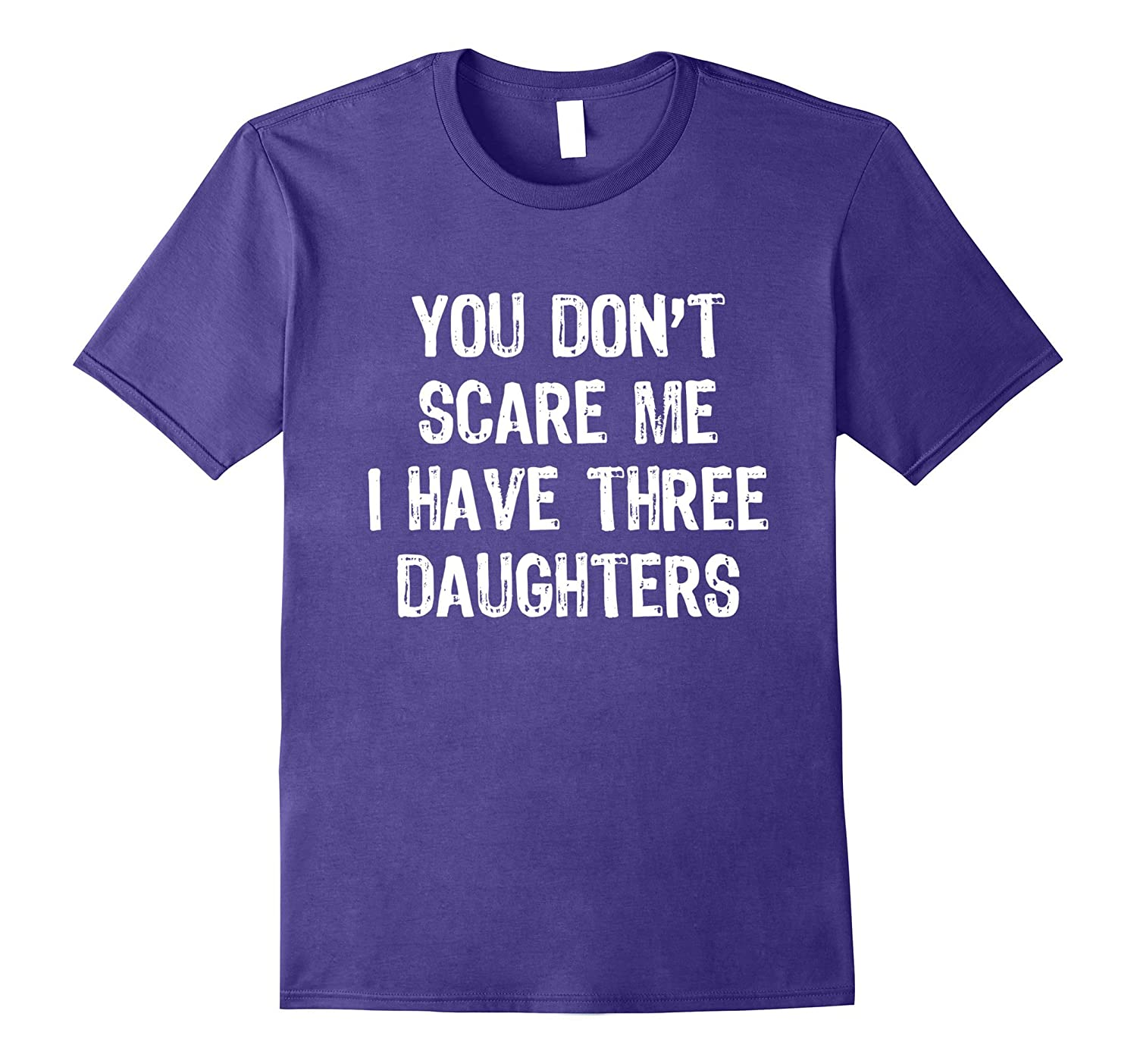 You Don't Scare Me I Have Three Daughters T-Shirt-TH