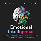 Emotional Intelligence: How to Master Relationships, Raise Your EQ, and Develop Strong Social Skills
