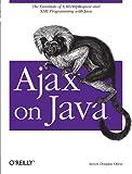 Ajax on Java: The Essentials of XMLHttpRequest and XML Programming with Java