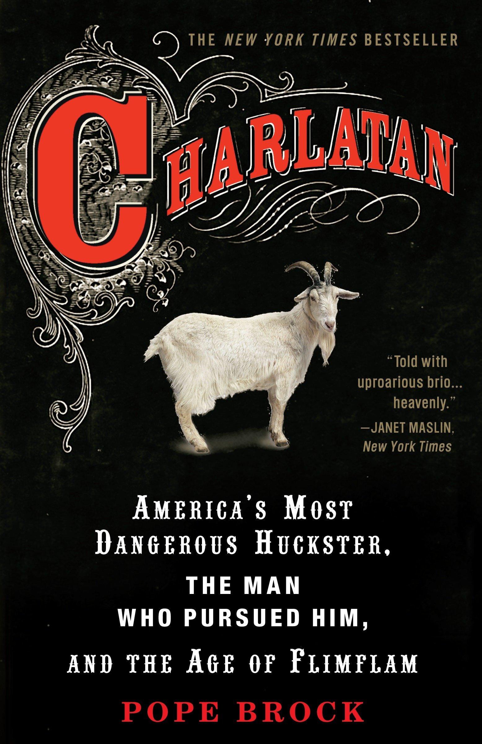 Charlatan: Americas Most Dangerous Huckster, the Man Who ...