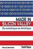 Made in Silicon Valley : Du numérique en Amérique