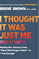 "I Thought It Was Just Me (but it isn't): Making the Journey from ""What Will People Think?"" to ""I Am Enough"" Paperback"