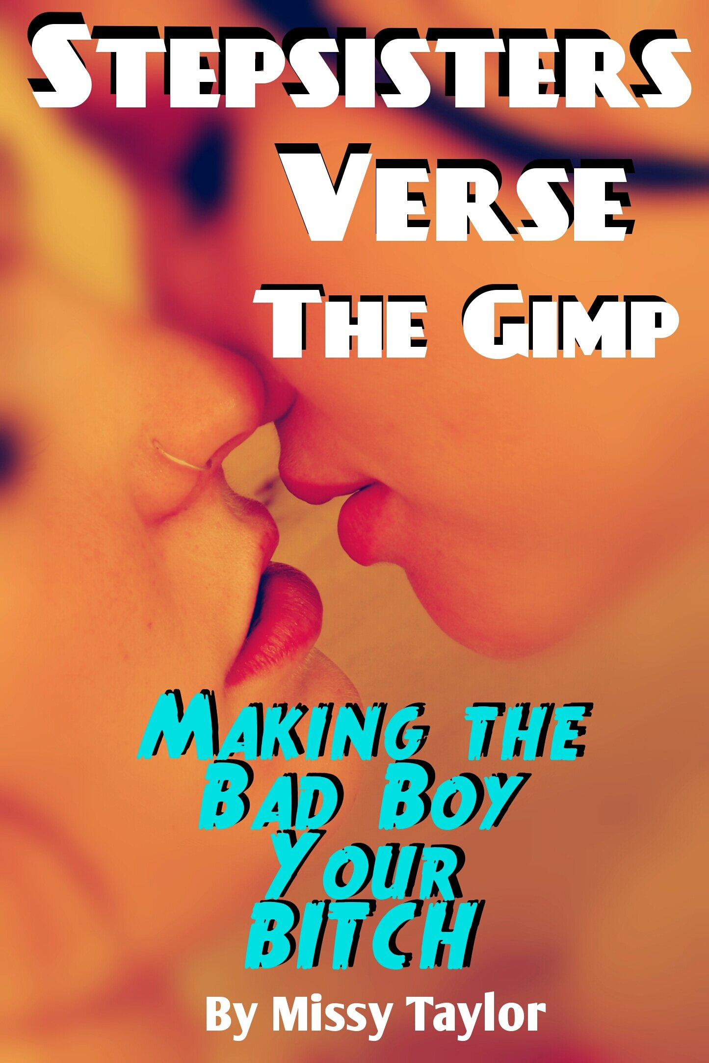 Stepsisters Verse The Gimp  'Making The Bad Boy Your Bitch.'  Secret Room Series Book 2   English Edition