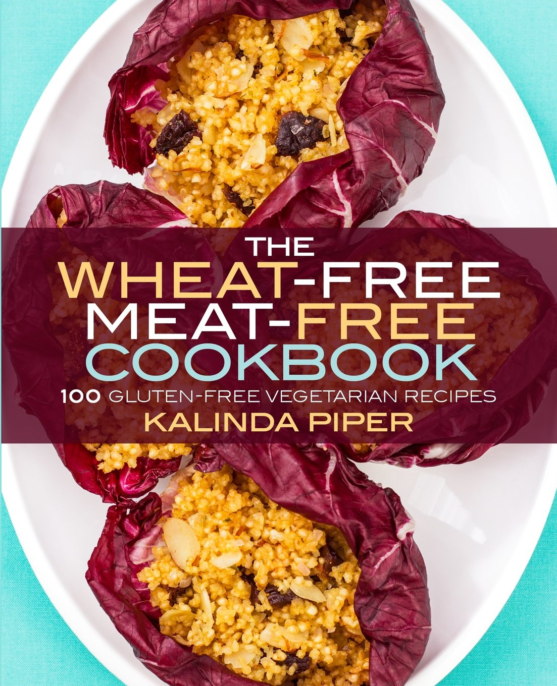The wheat free meat free cookbook 100 gluten free vegetarian the wheat free meat free cookbook 100 gluten free vegetarian recipes kalinda piper 9780692233795 amazon books forumfinder Images