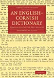 An English–Cornish Dictionary: Compiled from the Best Sources (Cambridge Library Collection - Linguistics)