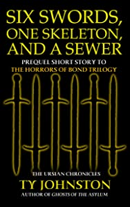 Six Swords, One Skeleton and a Sewer (Prequel to The Horrors of Bond Trilogy) (The Ursian Chronicles)