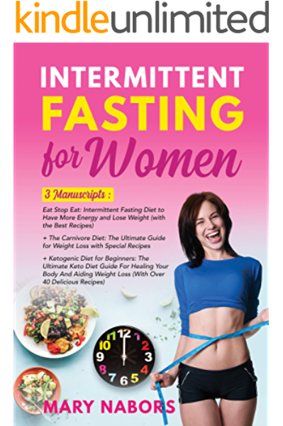 Intermittent Fasting For Women 3 Manuscripts Eat Stop Eat Intermittent Fasting Diet The Carnivore Diet Ketogenic Diet For Beginners The Ultimate Keto Diet Guide Kindle Edition By Nabors