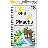 Squirtle Squirts!: Pokemon Stories for Kids (Diary of a Silly Pikachu Book 18)