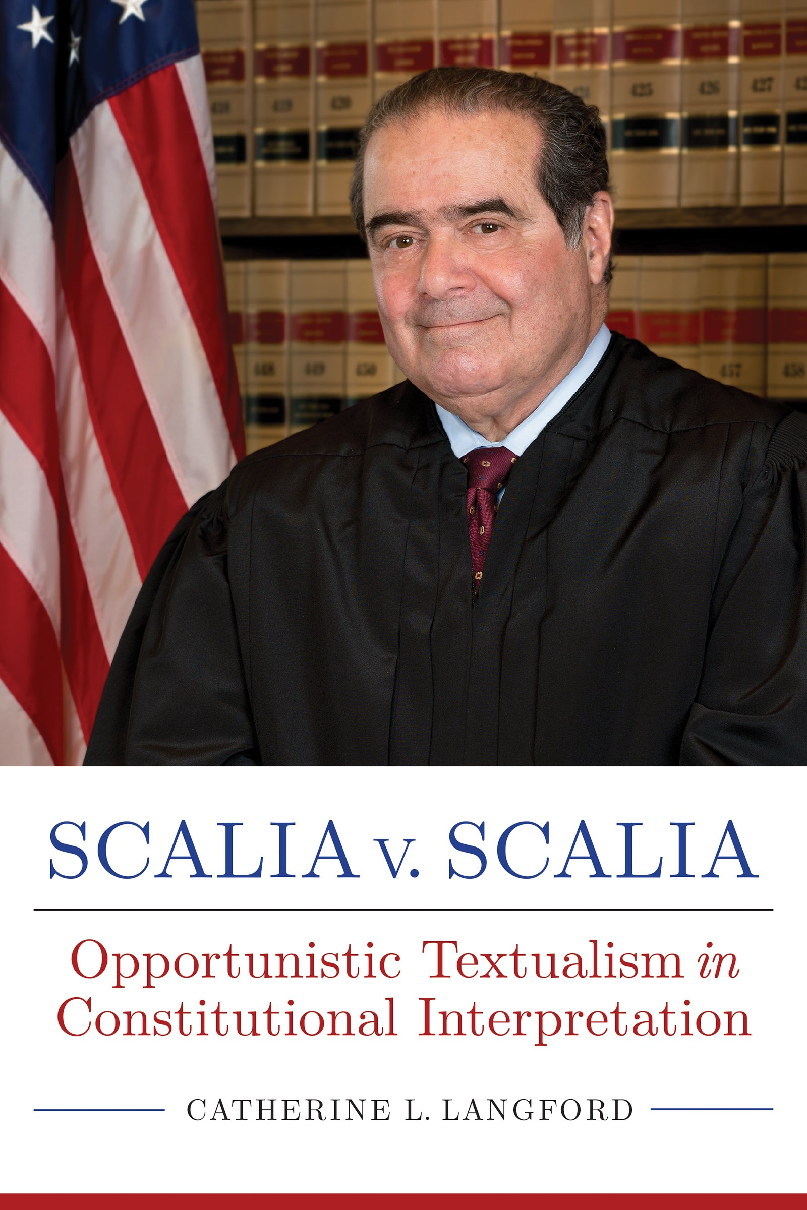 Scalia v. Scalia: Opportunistic Textualism in Constitutional Interpretation (Rhetoric, Law, and the Humanities) by University Alabama Press
