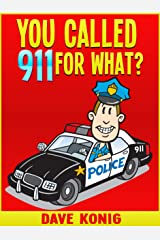 You Called 9-1-1 For What? (You Called 9-1-1 For... Book 1) Kindle Edition