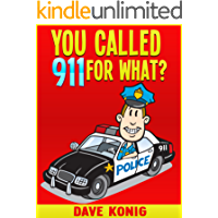 You Called 9-1-1 For What? (You Called 9-1-1 For... Book 1)