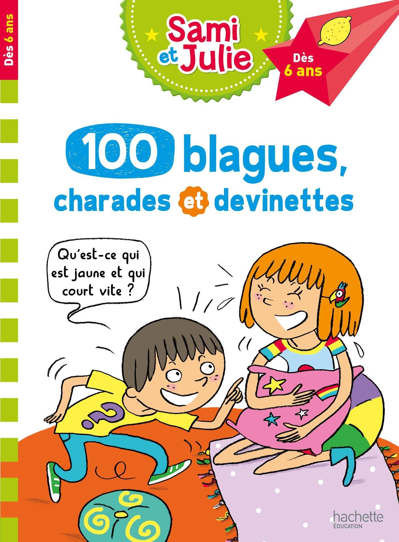 100 blagues, charades et devinettes de Sami et Julie Broché – 3 octobre 2018 Sandra Lebrun Thérèse Bonté Hachette Éducation 2017069760