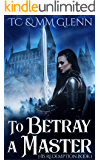 To Betray a Master (His Redemption Book 1)