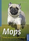 Mops: Auswahl, Haltung, Erziehung, Beschäftigung (Praxiswissen Hund)