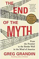 The End of the Myth: From the Frontier to the Border Wall in the Mind of America Kindle Edition