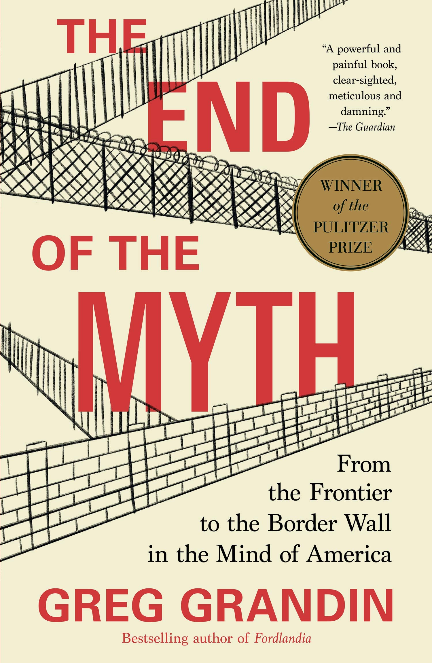 Cover of The End of the Myth: From the Frontier to the Border Wall in the Mind of America by Greg Grandin