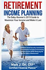 Retirement Income Planning: The Baby-Boomers 2019 Guide to Maximize Your Income and Make it Last Kindle Edition