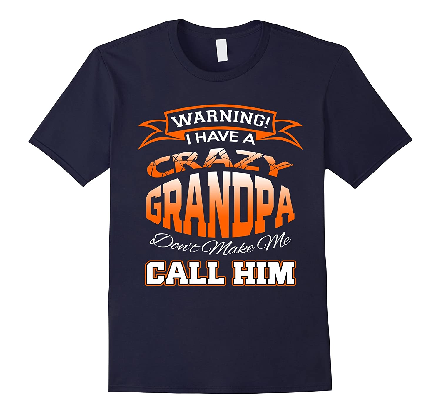 I Have A Crazy Grandpa Dont Make Call Him Family Funny Shirt-RT