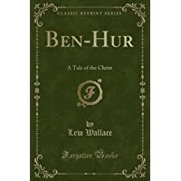 Ben-Hur: A Tale of the Christ (Classic Reprint)