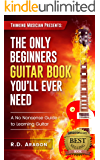Guitar Books: The Only Beginner's Guitar Book You'll Ever Need: A No-nonsense guide to learning guitar (guitar music theory, guitar practice, guitar rhythm, ... beginner guitar, guitar technique 1)