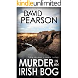 MURDER IN AN IRISH BOG: police dig deep to solve a mystery (The Galway Homicides Book 11)