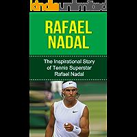 Rafael Nadal: The Inspirational Story of Tennis Superstar Rafael Nadal (Rafael Nadal Unauthorized Biography, Spain, Tennis Books)