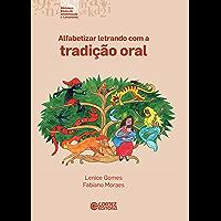 Alfabetizar letrando com a tradição oral (Coleção biblioteca básica de alfabetização e letramento)