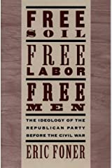 Free Soil, Free Labor, Free Men: The Ideology of the Republican Party before the Civil War Kindle Edition