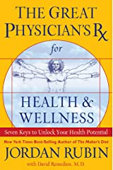 The Great Physician's Rx for Health and Wellness: Seven Keys to Unlock Your Health Potential Kindle Edition