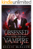 Obsessed with the Vampire: A Paranormal Romance (Vampire Enforcement Agency Book 2)