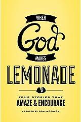 When God Makes Lemonade: True Stories That Amaze and Encourage