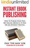 Instant eBook Publishing!: How To Publish Your Own Best-Selling eBook In 21 Days Or Less Without Writing (English Edition)
