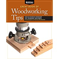 Great Book of Woodworking Tips: Over 650 Ingenious Workshop Tips, Techniques, and Secrets from the Experts at American…