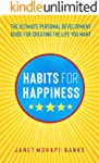 Habits for Happiness: The Ultimate Personal Development Guide For Creating The Life You Want