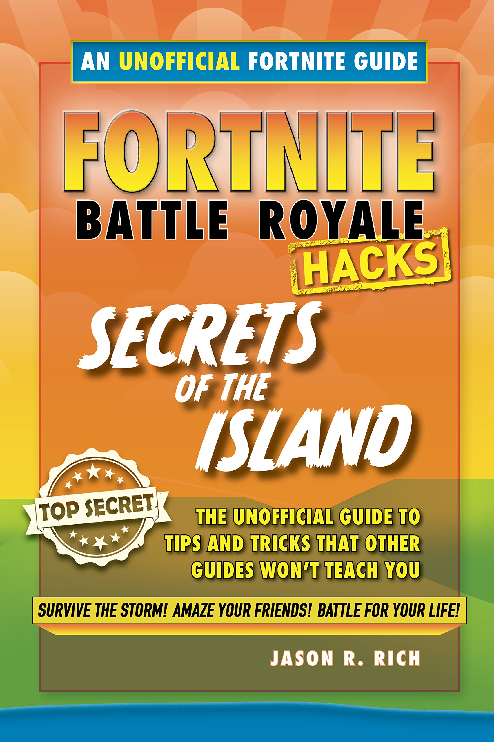 Download Fortnite Battle Royale Hacks: Secrets of the Island: The Unoffical Guide to Tips and Tricks That Other Guides Won't Teach You pdf epub