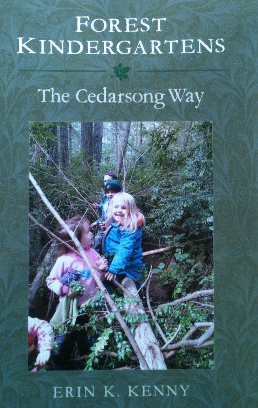 Forest Kindergartens: The Cedarsong Way: Erin K. Kenny, Erin Kenny ...