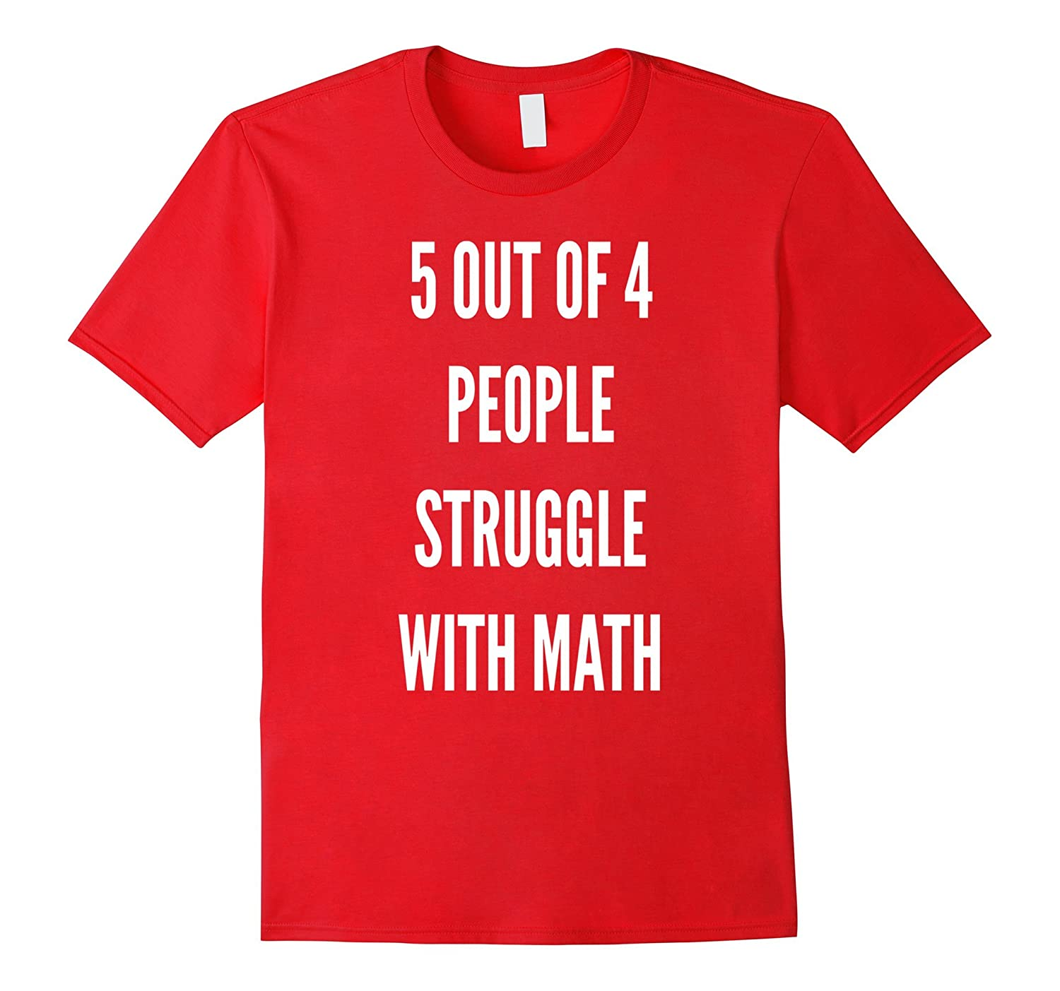 5 of 4 People Struggle with Math t-shirt | Humour sarcastic-FL