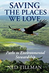 Saving the Places We Love: Paths to Environmental Stewardship Kindle Edition