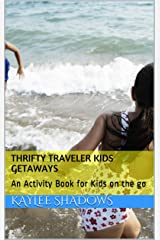 Thrifty Traveler Kids Getaways: An Activity Book for Kids on the go Kindle Edition