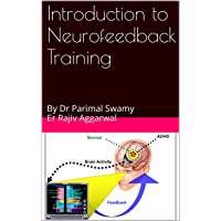 Introduction to Neurofeedback Training: By Dr Parimal Swamy Er Rajiv Aggarwal